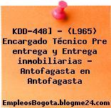 KDD-448] – (L965) Encargado Técnico Pre entrega y Entrega inmobiliarias – Antofagasta en Antofagasta