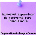 (KJF-974) Supervisor de Postventa para Inmobiliaria