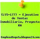 (LVS-177) – Ejecutivo de Ventas Inmobiliaria, Proyecto RM