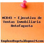 MCR43 – Ejecutiva de Ventas Inmobiliaria Antofagasta