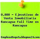 O.888 – Ejecutivas de Venta Inmobiliaria Rancagua Full Time en Rancagua