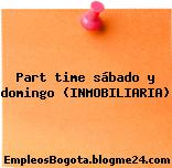 Part time sábado y domingo (INMOBILIARIA)