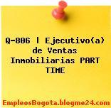 Q-806 | Ejecutivo(a) de Ventas Inmobiliarias PART TIME