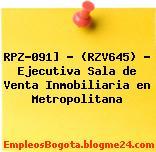 RPZ-091] – (RZV645) – Ejecutiva Sala de Venta Inmobiliaria en Metropolitana