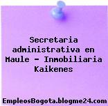 Secretaria administrativa en Maule – Inmobiliaria Kaikenes