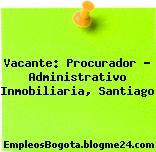 Vacante: Procurador – Administrativo Inmobiliaria, Santiago
