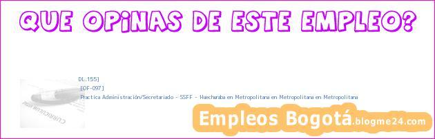 DL.155] | [OF-097] | Practica Administración/Secretariado – SSFF – Huechuraba en Metropolitana en Metropolitana en Metropolitana