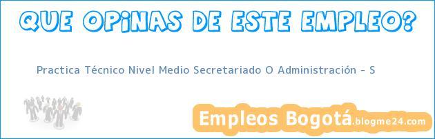 Practica Técnico Nivel Medio Secretariado O Administración – S