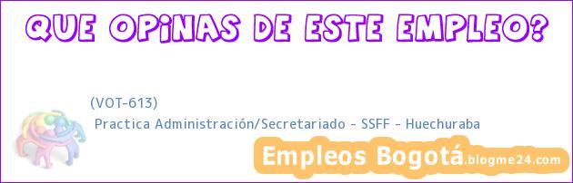 (VOT-613) | Practica Administración/Secretariado – SSFF – Huechuraba