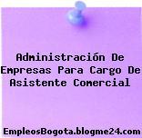 Administración De Empresas Para Cargo De Asistente Comercial