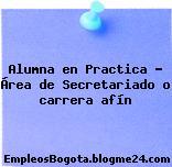 Alumna en Practica Área de Secretariado o carrera afín