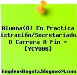 Alumna(O) En Practica Administración/Secretariado/Rrhh O Carrera A Fin – [YCY006]