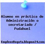 Alumno en práctica de Administración o secretariado / Pudahuel