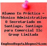 Alumno En Práctica – Técnico Administrativo O Secretariado en Santiago, Santiago para Comercial Ilc Group Limitada