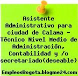 Asistente Administrativo para ciudad de Calama – Técnico Nivel Medio de Administración, Contabilidad y /o secretariado(deseable)