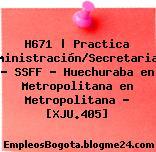 H671 | Practica Administración/Secretariado – SSFF – Huechuraba en Metropolitana en Metropolitana – [XJU.405]