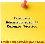 Practica Administración// Colegio Técnico