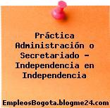 Práctica Administración o Secretariado – Independencia en Independencia