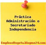 Práctica Administración o Secretariado Independencia