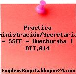 Practica Administración/Secretariado – SSFF – Huechuraba | DIT.014