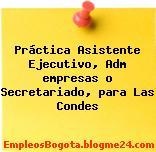Práctica Asistente Ejecutivo, Adm empresas o Secretariado, para Las Condes