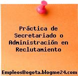 Práctica de Secretariado o Administración en Reclutamiento