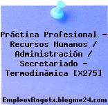 Práctica Profesional – Recursos Humanos / Administración / Secretariado – Termodinámica [X275]