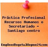 Práctica Profesional Recursos Humanos o Secretariado Santiago centro