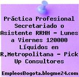 Práctica Profesional Secretariado o Asistente RRHH – Lunes a Viernes 120000 Líquidos en R.Metropolitana – Pick Up Consultores