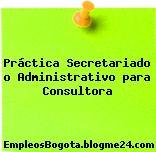 Práctica Secretariado o Administrativo para Consultora