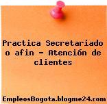 Practica Secretariado o afin Atención de clientes