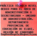 PRÁCTICA TÉCNICA NIVEL MEDIO PARA EL ÁREA DE ADMINISTRACIÓN O SECRETARIADO – UNIDAD DE ADMINISTRACIÓN, DEPARTAMENTO PROVINCIAL DE EDUCACIÓN DE ELQUI, REGIÓN DE COQUIMBO