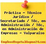 Práctica – Técnico Jurídico / Secretariado / Téc. en Administración / Téc. en Administración de Empresas – Valparaíso