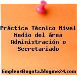 Práctica Técnico Nivel Medio del área Administración o Secretariado