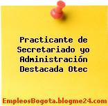 Practicante de Secretariado y/o Administración – Destacada Otec