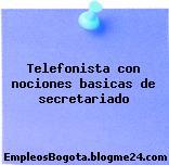Telefonista con nociones basicas de secretariado