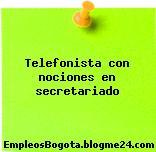 Telefonista con nociones en secretariado