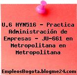 U.6 HYN516 – Practica Administración de Empresas – JU-661 en Metropolitana en Metropolitana