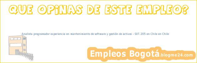Analista programador experiencia en mantenimiento de software y gestión de activos – SUT.205 en Chile en Chile | JA