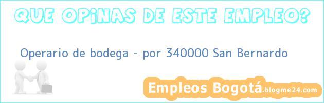 Operario de bodega – por 340000 San Bernardo