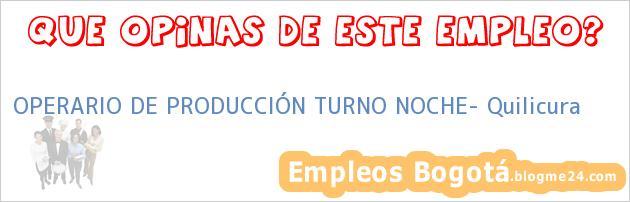 OPERARIO DE PRODUCCIÓN TURNO NOCHE- Quilicura