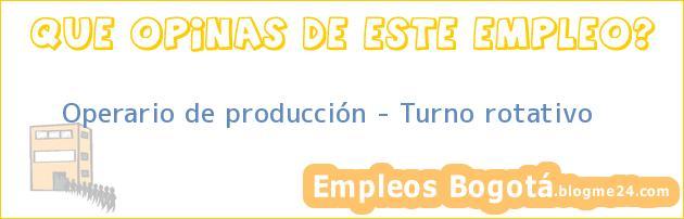 Operario de producción – Turno rotativo
