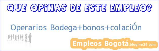 Operarios Bodega+bonos+colaciÓn