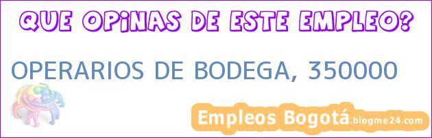 OPERARIOS DE BODEGA, 350000