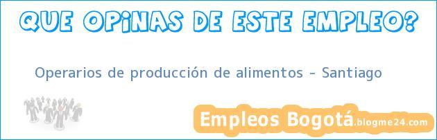 Operarios de producción de alimentos – Santiago