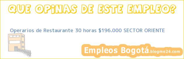 Operarios de Restaurante 30 horas $196.000 SECTOR ORIENTE
