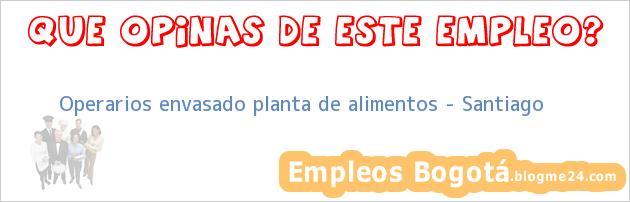 Operarios envasado planta de alimentos – Santiago