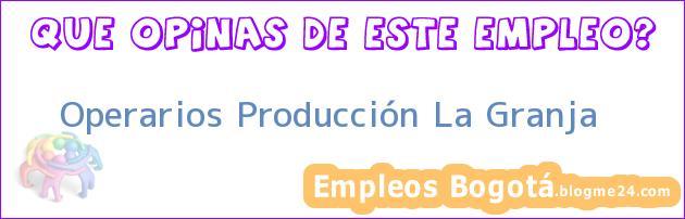 Operarios Producción La Granja