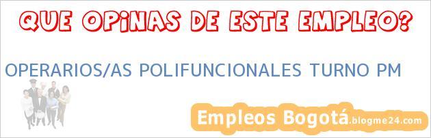 OPERARIOS/AS POLIFUNCIONALES TURNO PM