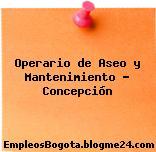 Operario de Aseo y Mantenimiento – Concepción